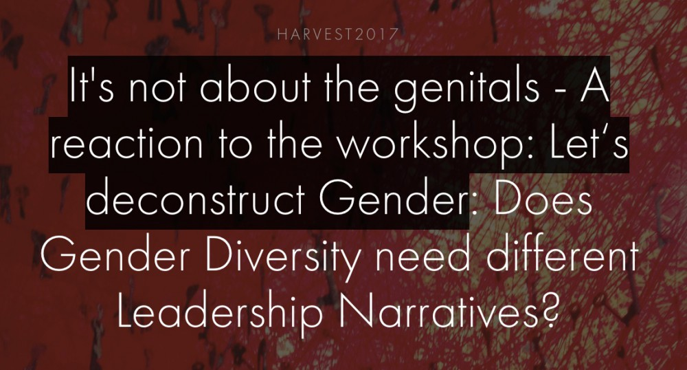 It's not about the genitals - A reaction to the workshop: Let's deconstruct Gender